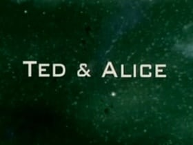 Ted and Alice